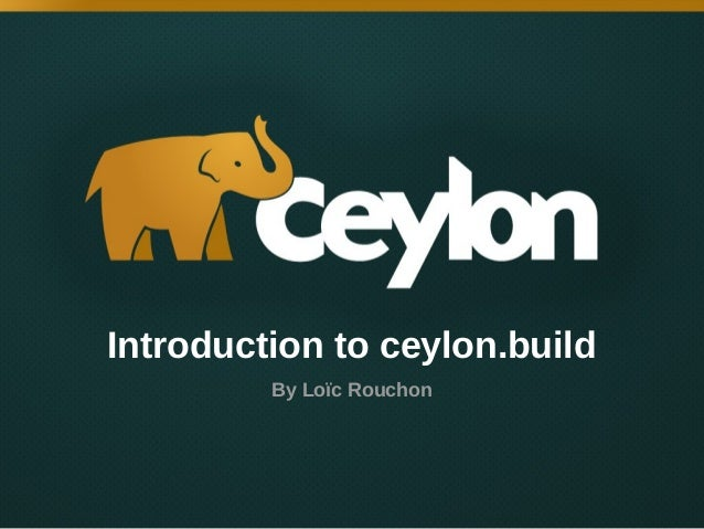 Introduction to ceylon.build By Loïc Rouchon