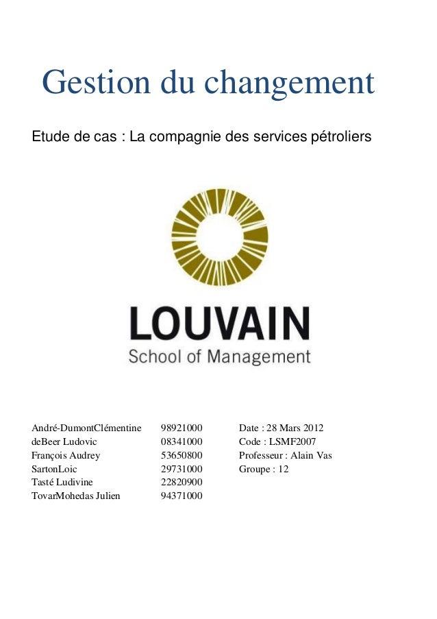 Gestion du changement Etude de cas : La compagnie des services pétroliers André-DumontClémentine 98921000 deBeer Ludovic 0...