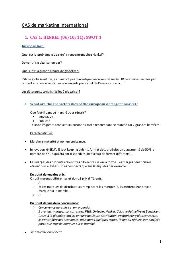 1 CAS de marketing international 1. CAS 1: HENKEL (06/10/11): SWOT 1 Introduction: Quel est le problème global qu'ils renc...
