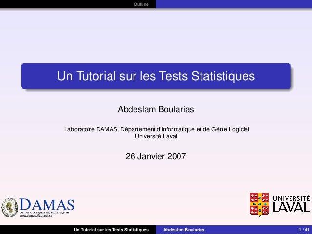 DAMASwww.damas.ift.ulaval.ca Outline Un Tutorial sur les Tests Statistiques Abdeslam Boularias Laboratoire DAMAS, Départem...