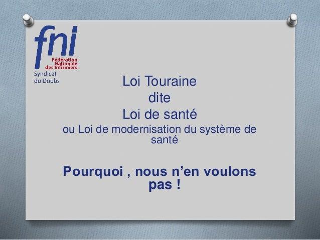 Loi Touraine dite Loi de santé ou Loi de modernisation du système de santé Pourquoi , nous n'en voulons pas !