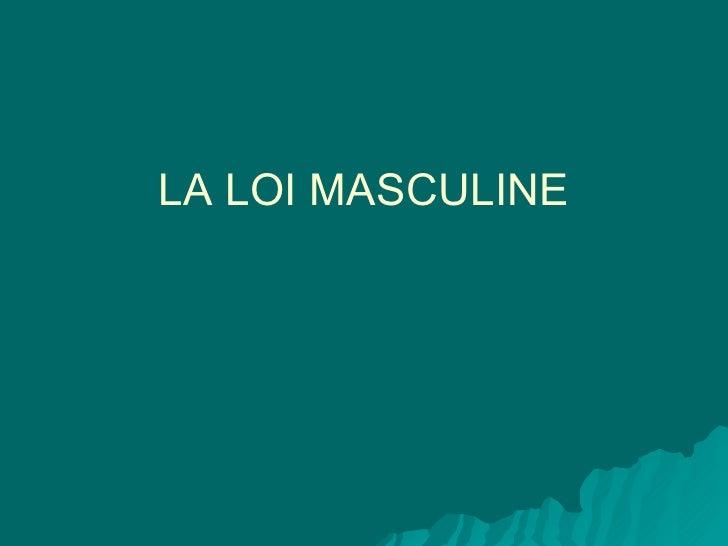 LA LOI MASCULINE