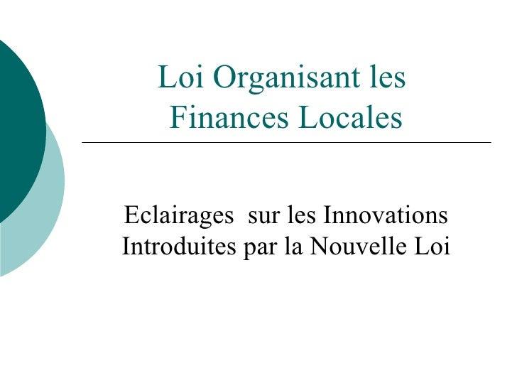 Loi Organisant les  Finances Locales Eclairages  sur les Innovations Introduites par la Nouvelle Loi