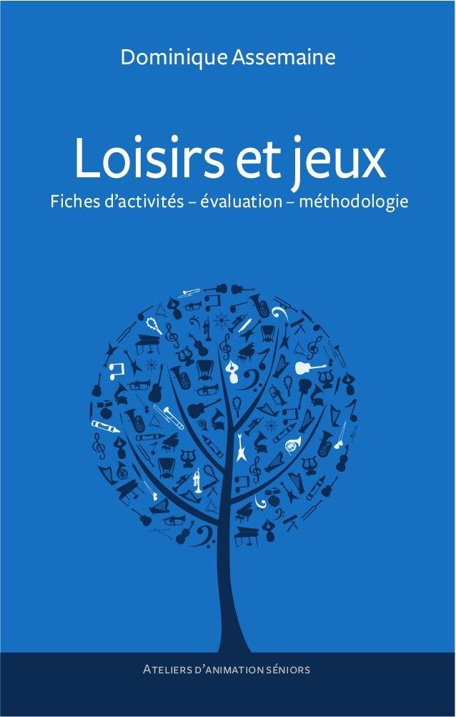 Dominique Assemaine  Loisirs et jeuxFiches d'activités – évaluation – méthodologie           Ateliers d'animation séniors