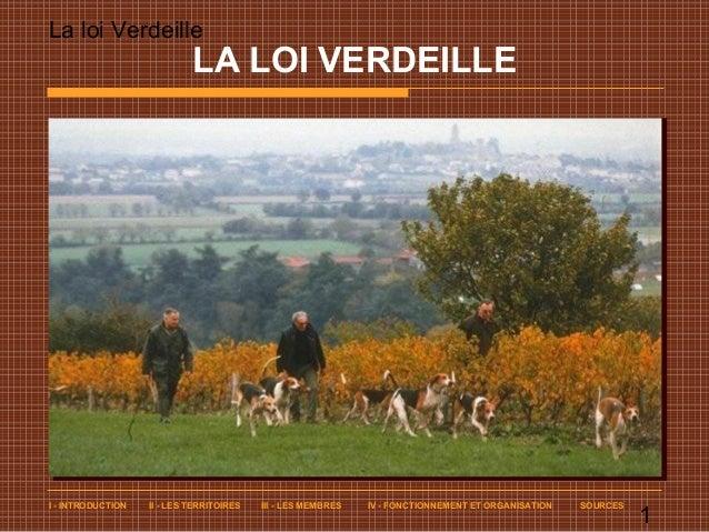 La loi Verdeille  1  LA LOI VERDEILLE  I - INTRODUCTION II - LES TERRITOIRES III - LES MEMBRES IV - FONCTIONNEMENT ET ORGA...