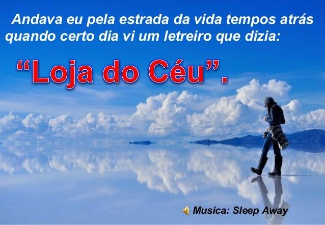Andava eu pela estrada da vida tempos atrás quando certo dia vi um letreiro que dizia: Musica: Sleep Away