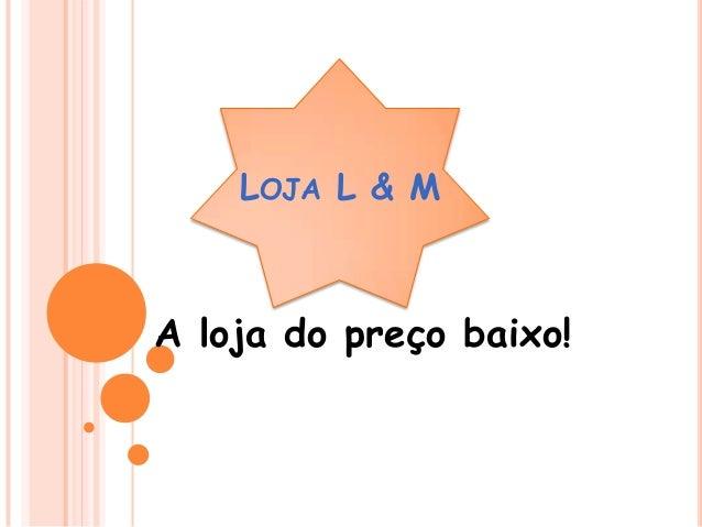 LOJA L & MA loja do preço baixo!