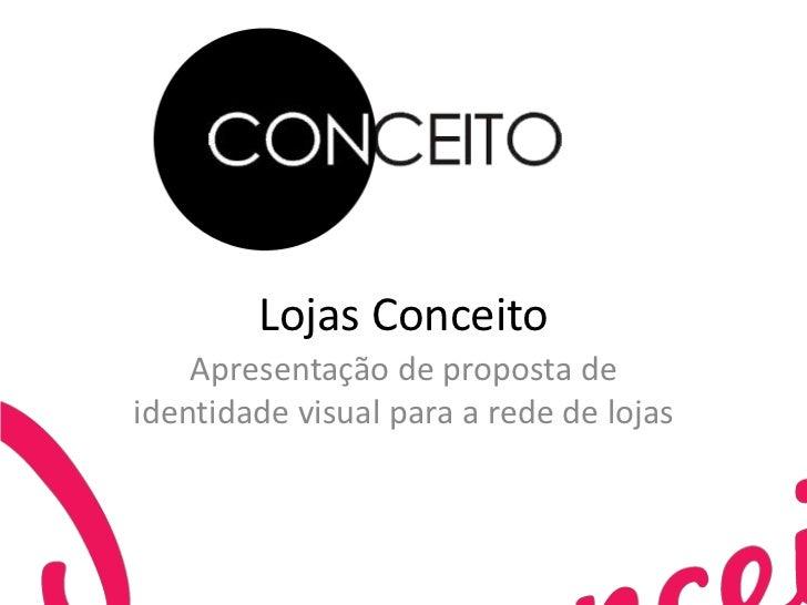 Lojas Conceito<br />Apresentação de proposta de identidade visual para a rede de lojas<br />