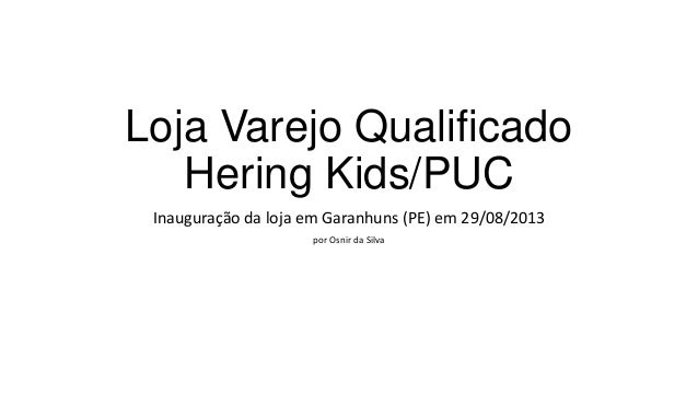 Loja Varejo Qualificado Hering Kids/PUC Inauguração da loja em Garanhuns (PE) em 29/08/2013 por Osnir da Silva
