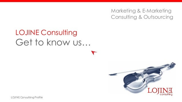 LOJINE Consulting Get to know us… Marketing & E-Marketing Consulting & Outsourcing