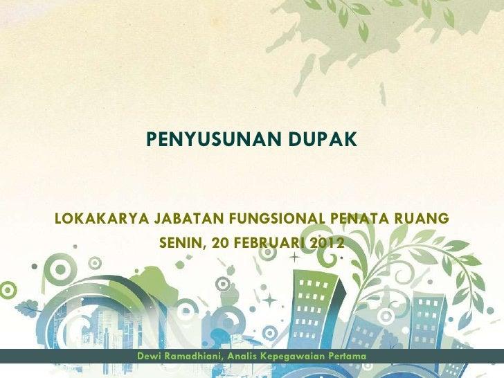 PENYUSUNAN DUPAKLOKAKARYA JABATAN FUNGSIONAL PENATA RUANG           SENIN, 20 FEBRUARI 2012        Dewi Ramadhiani, Analis...