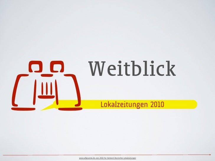         Weitblick                         Lokalzeitungen 2010     www.ulfgruener.de Juni 2010 für Verband Deutscher Lokal...