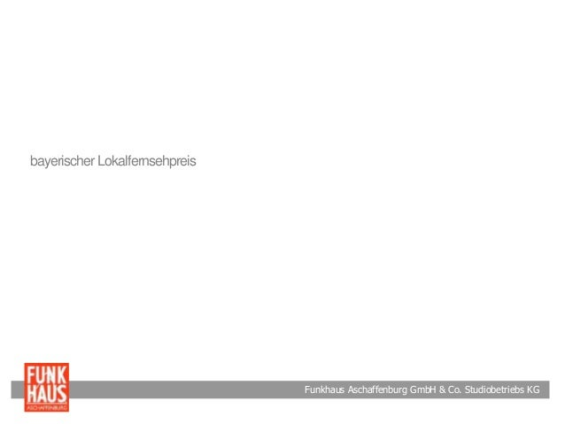 Funkhaus Aschaffenburg GmbH & Co. Studiobetriebs KG bayerischer Lokalfernsehpreis
