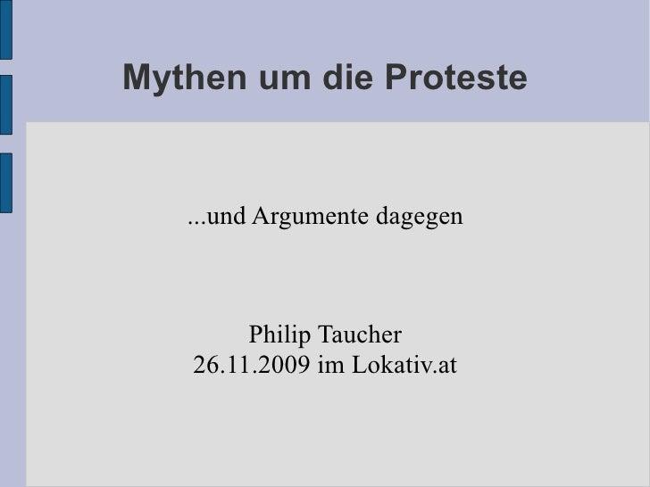 Mythen um die Proteste ...und Argumente dagegen Philip Taucher 26.11.2009 im Lokativ.at