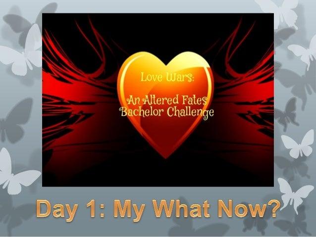 Loki's Bachelor Challenge: Day 1