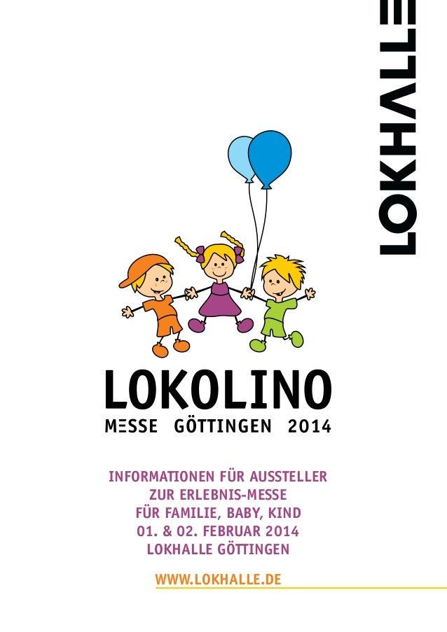 INFORMATIONEN FÜR AUSSTELLER ZUR ERLEBNIS-MESSE FÜR FAMILIE, BABY, KIND 01. & 02. FEBRUAR 2014 LOKHALLE GÖTTINGEN www.LOKH...
