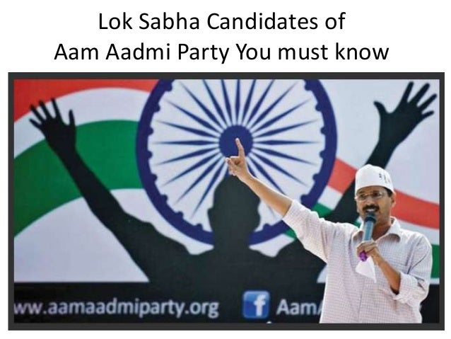 All you need to know for Lok Sabha Candidates of AAM AADMI PARTY (AAP)  (1st List)