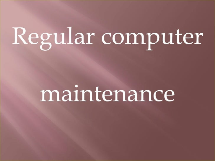 Regular computer  maintenance