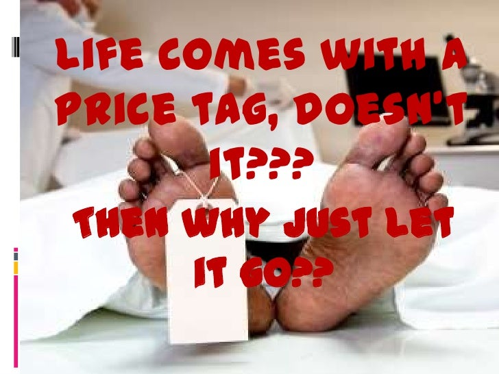 Life comes with aprice tag, doesn't       it???Then why just let     it go??