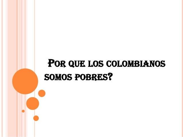 por que los colombianos somo pobres