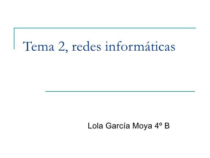 Tema 2, redes informáticas Lola García Moya 4º B