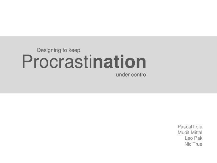 Designing to keepProcrastination      under control                                     Pascal Lola                       ...