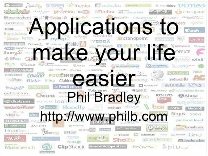 Applications to make your life easier Phil Bradley http://www.philb.com