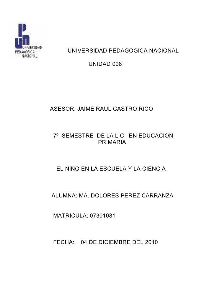 UNIVERSIDAD PEDAGOGICA NACIONAL           UNIDAD 098ASESOR: JAIME RAÚL CASTRO RICO7º SEMESTRE DE LA LIC. EN EDUCACION     ...