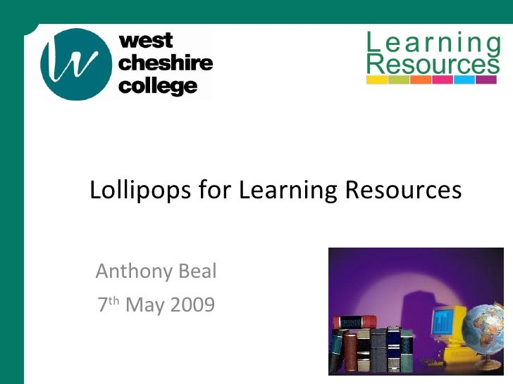 Lollipops for Learning Resources Anthony Beal 7 th  May 2009