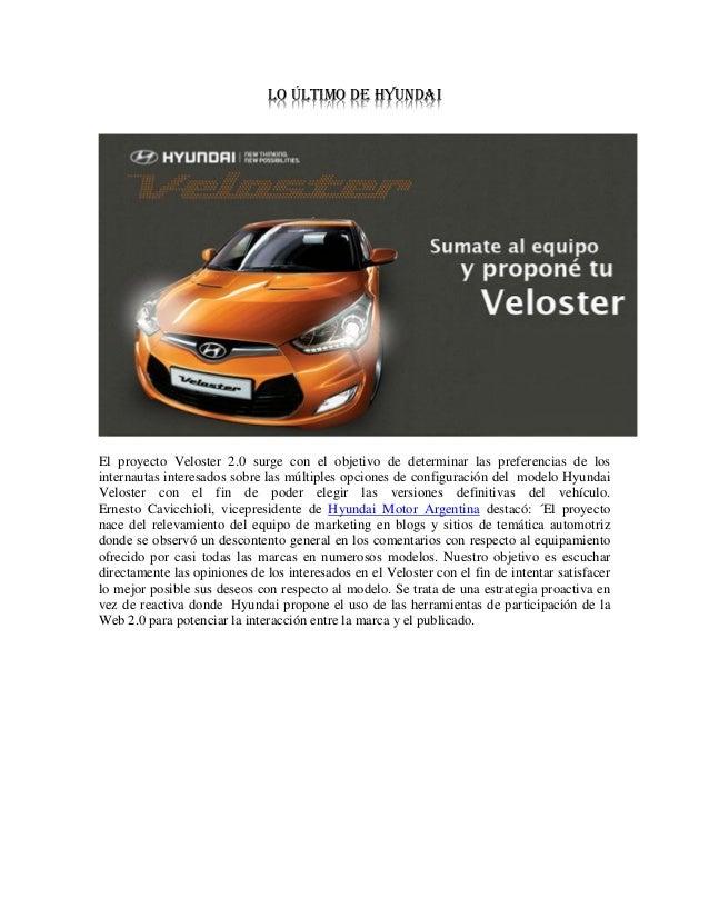 Lo último de Hyundai El proyecto Veloster 2.0 surge con el objetivo de determinar las preferencias de los internautas inte...