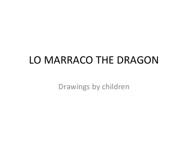 LO MARRACO THE DRAGON    Drawings by children