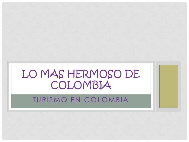 tUrIsMo eN ColOmBiA<br />Lo mAs hErMoSo De cOlOmBiA<br />