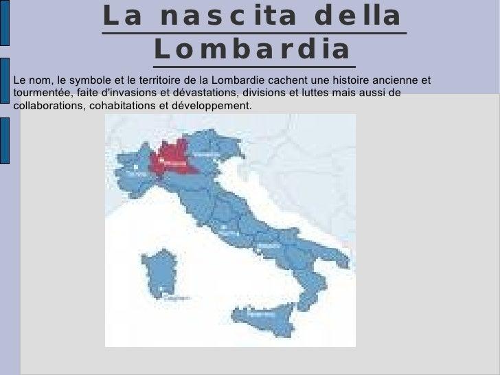 La nascita della Lombardia Le nom, le symbole et le territoire de la Lombardie cachent une histoire ancienne et tourmentée...