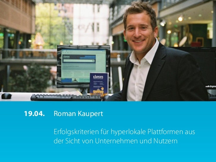 19.04.   Roman Kaupert         Erfolgskriterien für hyperlokale Plattformen aus         der Sicht von Unternehmen und Nutz...