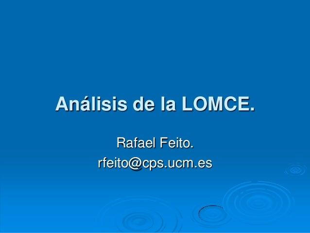 Análisis de la LOMCE.        Rafael Feito.    rfeito@cps.ucm.es