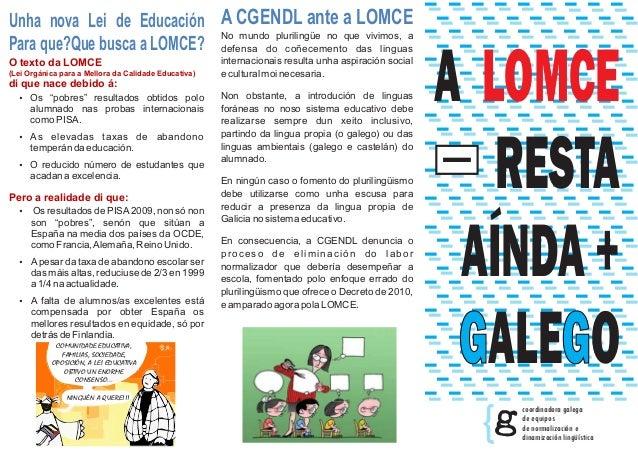 Unha nova Lei de Educación A CGENDL ante a LOMCE No mundo plurilingüe no que vivimos, a Para que?Que busca a LOMCE? defens...