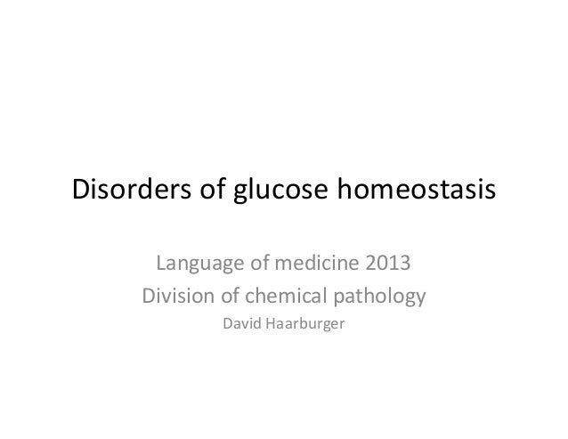 Disorders of glucose homeostasis      Language of medicine 2013     Division of chemical pathology             David Haarb...