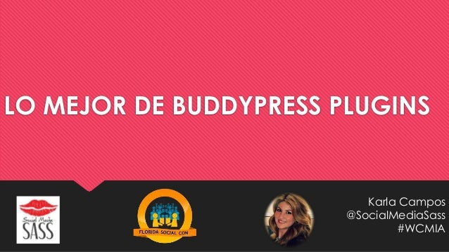 LO MEJOR DE BUDDYPRESS PLUGINS Karla Campos @SocialMediaSass #WCMIA