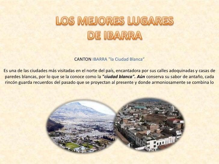 """CANTON IBARRA """"la Ciudad Blanca""""Es una de las ciudades más visitadas en el norte del país, encantadora por sus calles adoq..."""