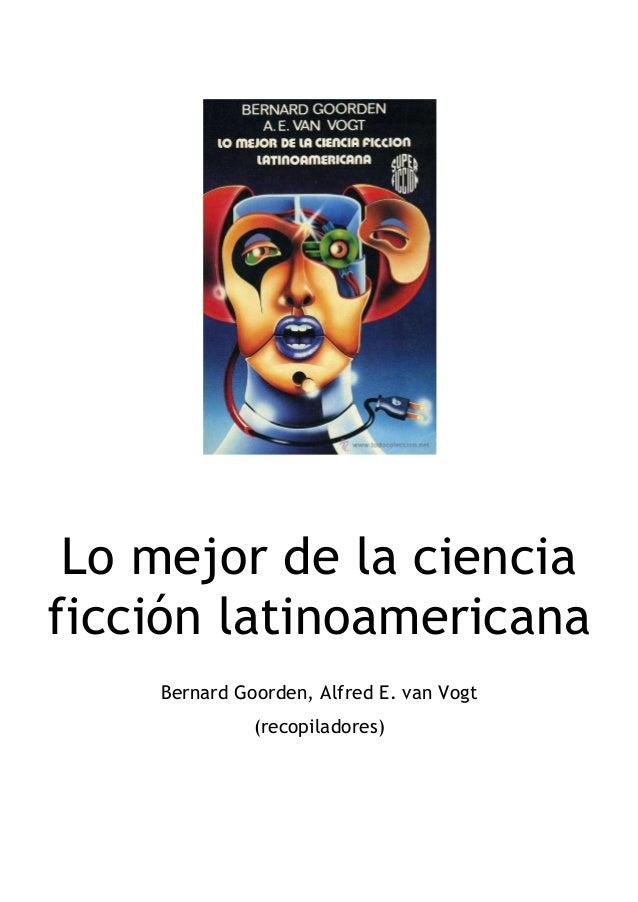 Lo mejor de la ciencia ficción latinoamericana Bernard Goorden, Alfred E. van Vogt (recopiladores)