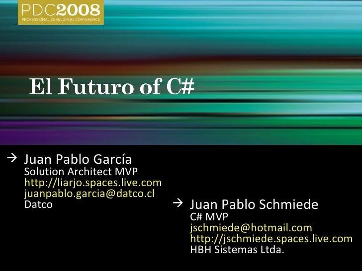 <ul><li>Juan Pablo Schmiede </li></ul><ul><li>C# MVP </li></ul><ul><li>[email_address] </li></ul><ul><li>http://jschmiede....