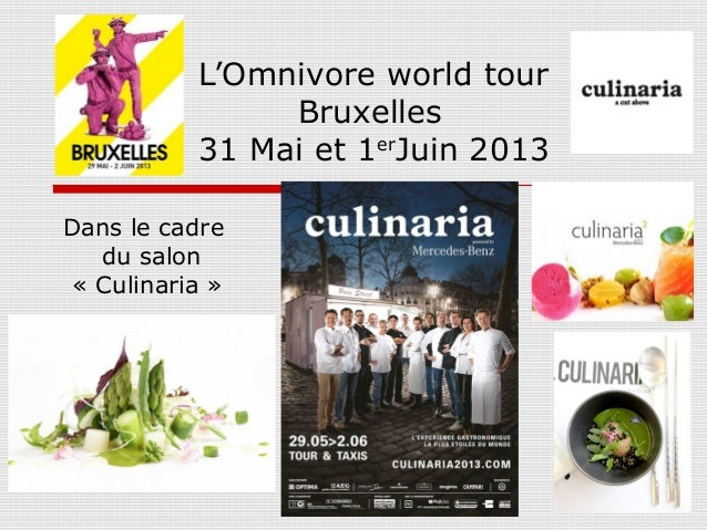 L'Omnivore world tourBruxelles31 Mai et 1erJuin 2013Dans le cadredu salon« Culinaria »