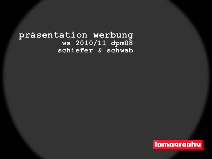 präsentation werbung       ws 2010/11 dpm08      schiefer & schwab