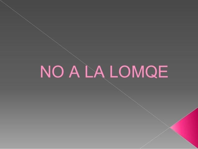NO A LA LOMQE