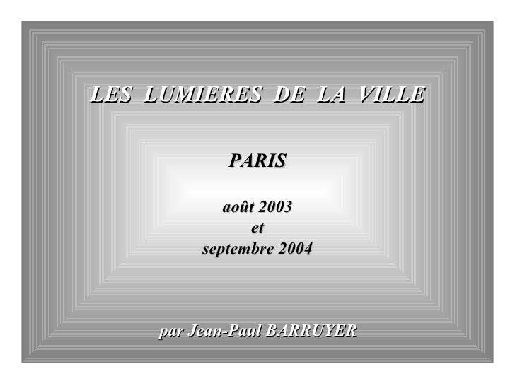 LES LUMIERES DE LA VILLE             PARIS             août 2003               et         septembre 2004        par Jean-P...