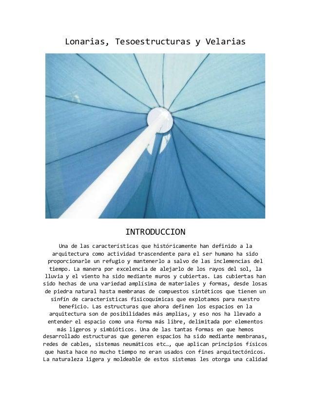 Lonarias, Tesoestructuras y Velarias INTRODUCCION Una de las características que históricamente han definido a la arquitec...