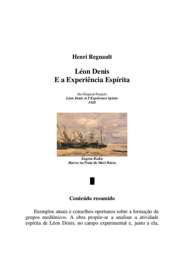 www.autoresespiritasclassicos.com  Henri Regnault  Léon Denis E a Experiência Espírita Do Original Francês Léon Denis et I...
