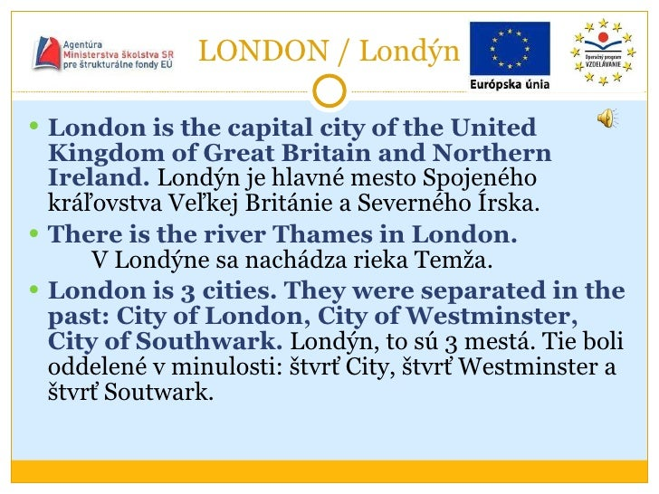 LONDON / Londýn <ul><li>London is the capital city of the United Kingdom of Great Britain and Northern Ireland.  Londýn je...