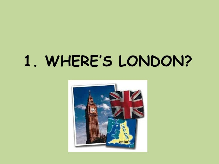1. WHERE'S LONDON?<br />