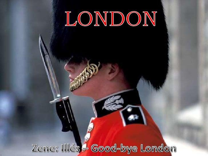 LONDON<br />Zene: Illés – Good-bye London<br />